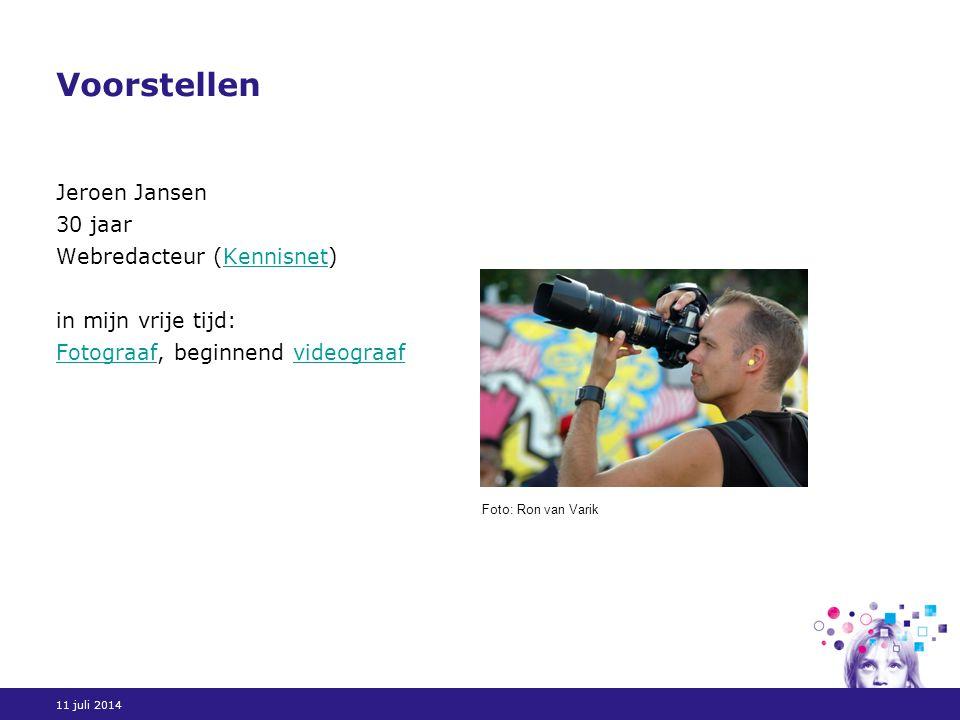 11 juli 2014 Voorstellen Jeroen Jansen 30 jaar Webredacteur (Kennisnet) in mijn vrije tijd: Fotograaf, beginnend videograafKennisnet Fotograafvideograaf Foto: Ron van Varik