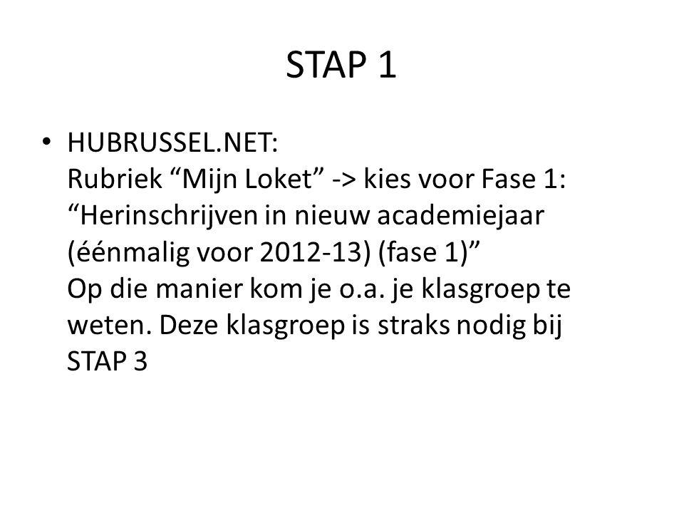 STAP 1 HUBRUSSEL.NET: Rubriek Mijn Loket -> kies voor Fase 1: Herinschrijven in nieuw academiejaar (éénmalig voor 2012-13) (fase 1) Op die manier kom je o.a.
