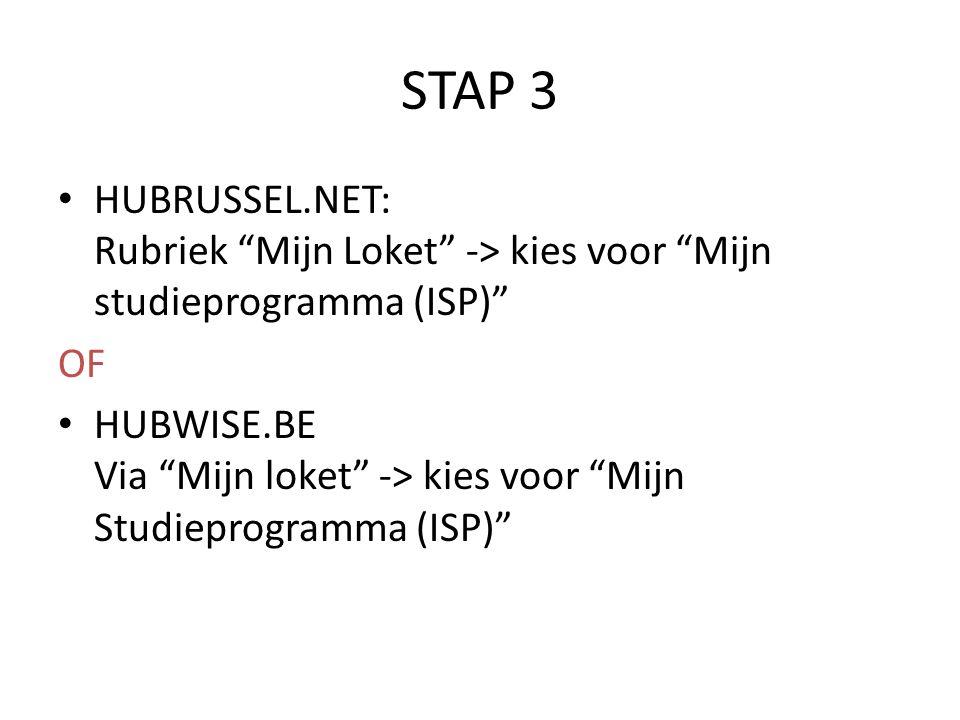 STAP 3 HUBRUSSEL.NET: Rubriek Mijn Loket -> kies voor Mijn studieprogramma (ISP) OF HUBWISE.BE Via Mijn loket -> kies voor Mijn Studieprogramma (ISP)