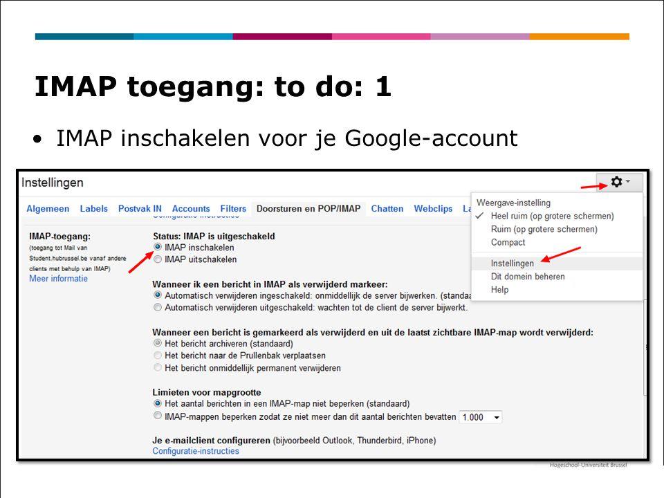 IMAP toegang: to do: 1 IMAP inschakelen voor je Google-account