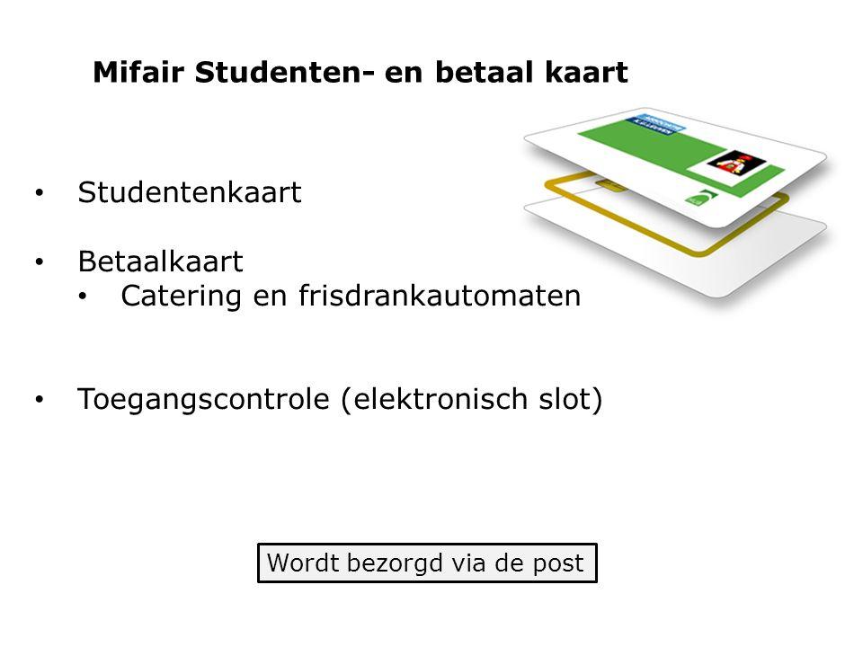 Mifair Studenten- en betaal kaart Wordt bezorgd via de post Studentenkaart Betaalkaart Catering en frisdrankautomaten Toegangscontrole (elektronisch slot)