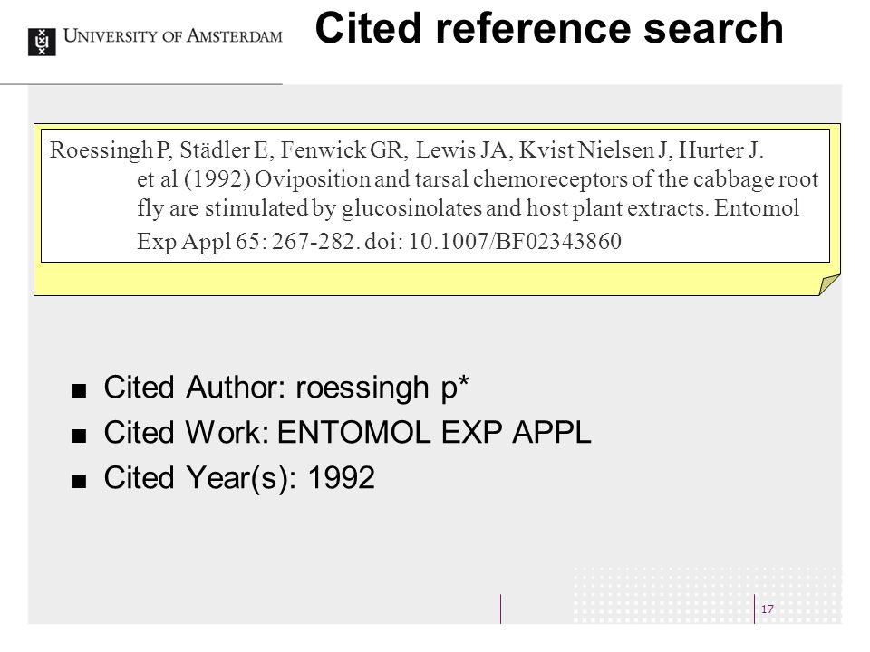 17 Cited reference search Cited Author: roessingh p* Cited Work: ENTOMOL EXP APPL Cited Year(s): 1992 Roessingh P, Städler E, Fenwick GR, Lewis JA, Kvist Nielsen J, Hurter J.