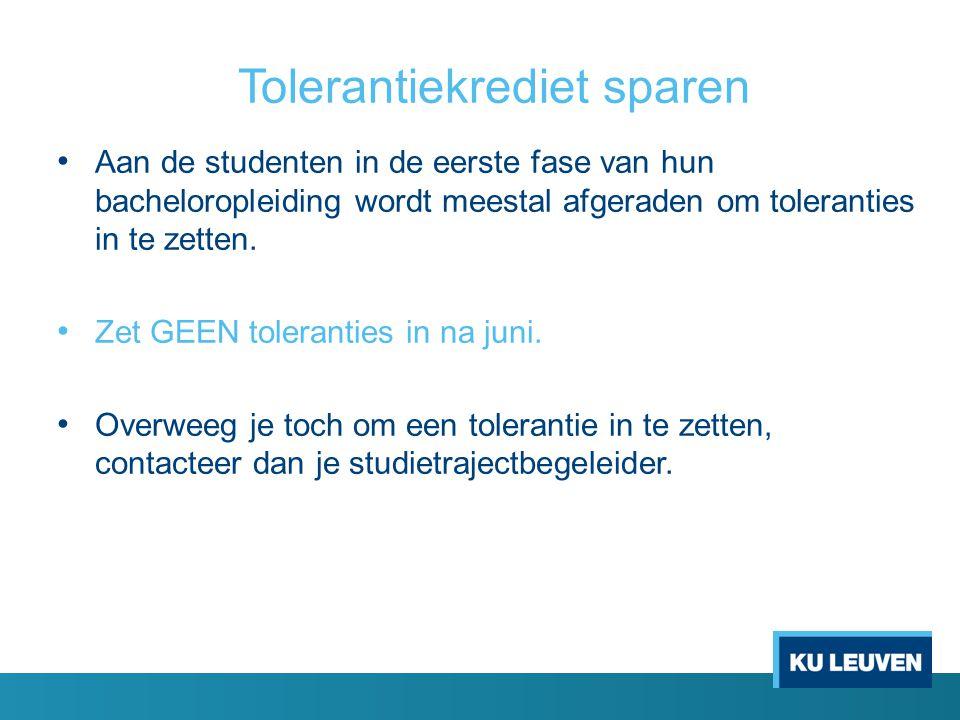 Tolerantiekrediet sparen Aan de studenten in de eerste fase van hun bacheloropleiding wordt meestal afgeraden om toleranties in te zetten. Zet GEEN to