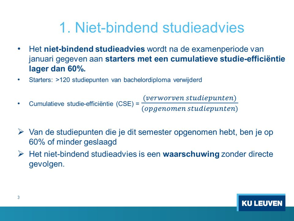 Meer informatie over je cumulatieve studie-efficiëntie, je (niet)-bindend studieadvies, je beschikbaar tolerantiekrediet,… vind je in je studievoortgangsdossier in KU Loket.