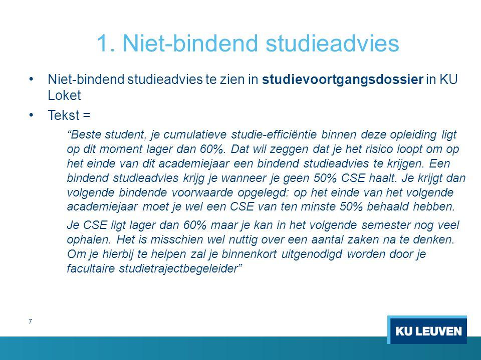 "1. Niet-bindend studieadvies Niet-bindend studieadvies te zien in studievoortgangsdossier in KU Loket Tekst = ""Beste student, je cumulatieve studie-ef"