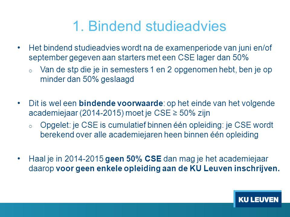 1. Bindend studieadvies Het bindend studieadvies wordt na de examenperiode van juni en/of september gegeven aan starters met een CSE lager dan 50% o V