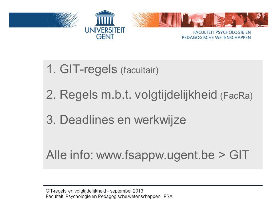1. GIT-regels (facultair) 2. Regels m.b.t. volgtijdelijkheid (FacRa) 3. Deadlines en werkwijze Alle info: www.fsappw.ugent.be > GIT GIT-regels en volg