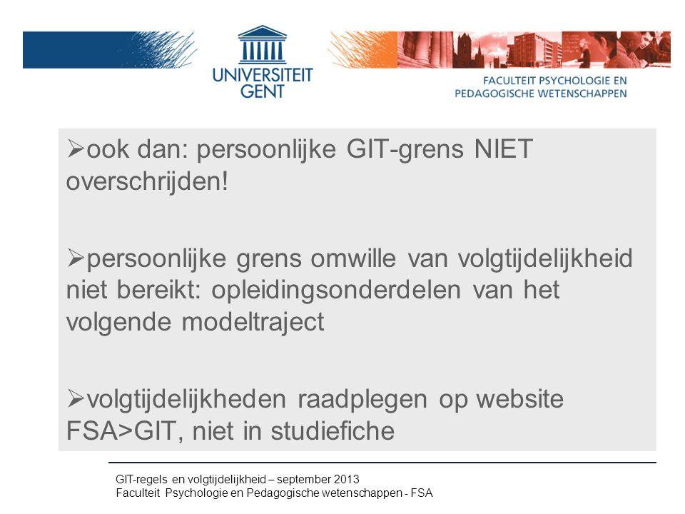 ook dan: persoonlijke GIT-grens NIET overschrijden!  persoonlijke grens omwille van volgtijdelijkheid niet bereikt: opleidingsonderdelen van het vo