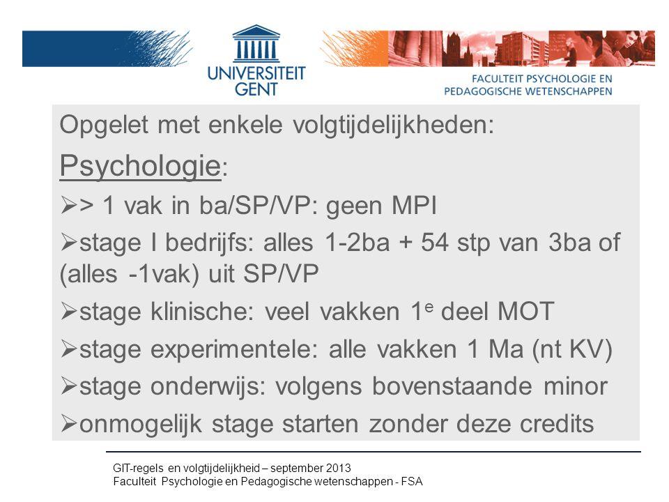 Opgelet met enkele volgtijdelijkheden: Psychologie :  > 1 vak in ba/SP/VP: geen MPI  stage I bedrijfs: alles 1-2ba + 54 stp van 3ba of (alles -1vak)