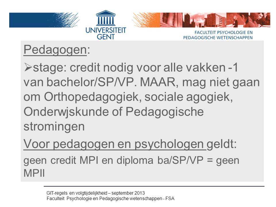 Pedagogen:  stage: credit nodig voor alle vakken -1 van bachelor/SP/VP. MAAR, mag niet gaan om Orthopedagogiek, sociale agogiek, Onderwjskunde of Ped