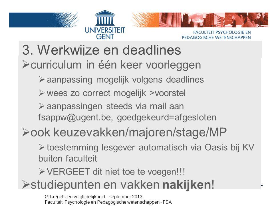 3. Werkwijze en deadlines  curriculum in één keer voorleggen  aanpassing mogelijk volgens deadlines  wees zo correct mogelijk >voorstel  aanpassin