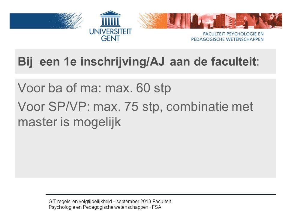 Bij een 1e inschrijving/AJ aan de faculteit: Voor ba of ma: max. 60 stp Voor SP/VP: max. 75 stp, combinatie met master is mogelijk GIT-regels en volgt