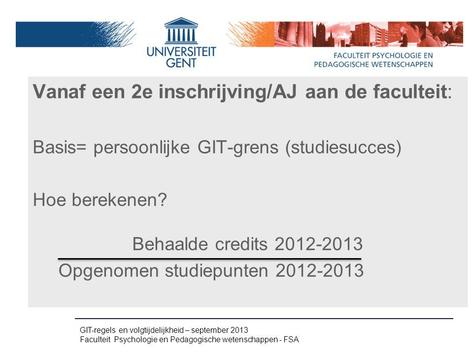 Vanaf een 2e inschrijving/AJ aan de faculteit: Basis= persoonlijke GIT-grens (studiesucces) Hoe berekenen? Behaalde credits 2012-2013 Opgenomen studie