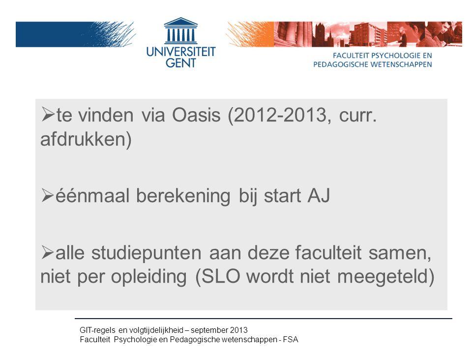  te vinden via Oasis (2012-2013, curr. afdrukken)  éénmaal berekening bij start AJ  alle studiepunten aan deze faculteit samen, niet per opleiding