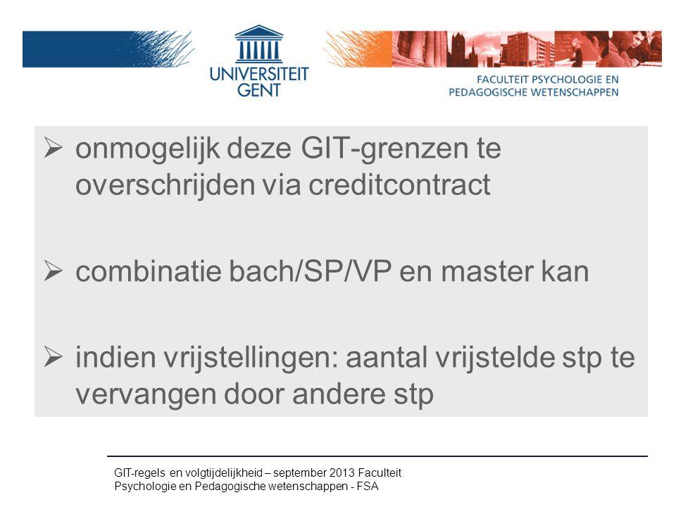  onmogelijk deze GIT-grenzen te overschrijden via creditcontract  combinatie bach/SP/VP en master kan  indien vrijstellingen: aantal vrijstelde stp