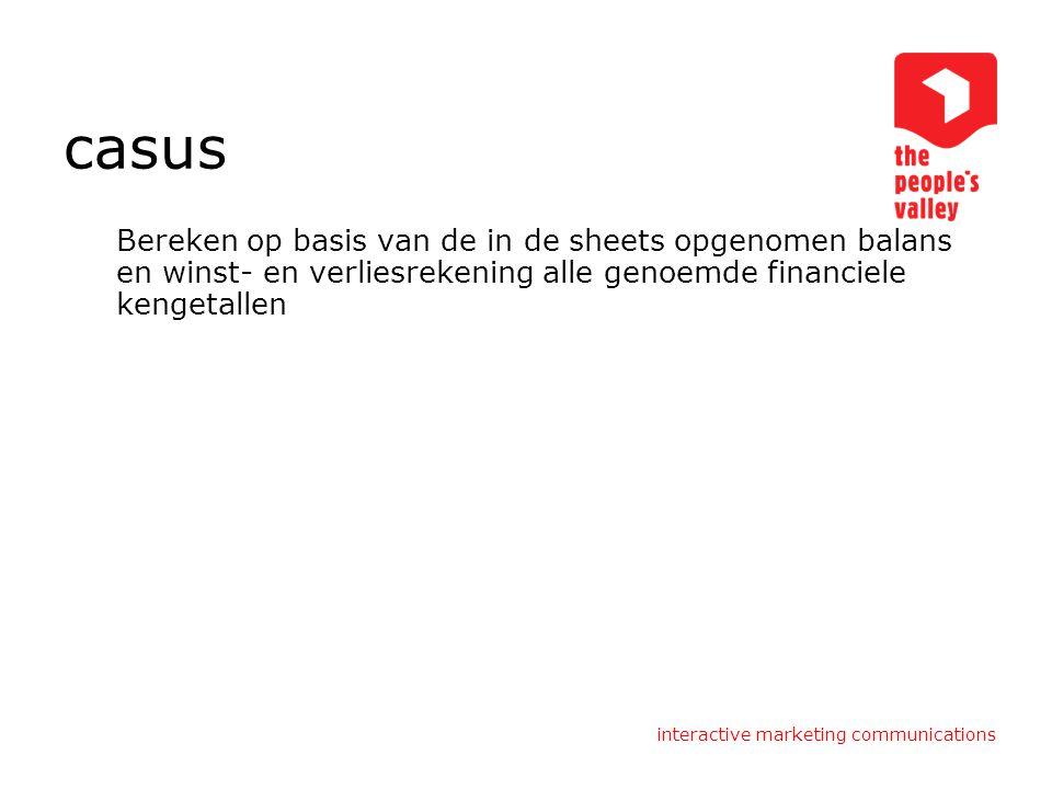 interactive marketing communications casus Bereken op basis van de in de sheets opgenomen balans en winst- en verliesrekening alle genoemde financiele