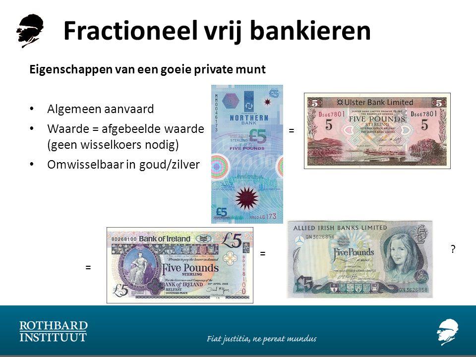 Fractioneel vrij bankieren Eigenschappen van een goeie private munt Algemeen aanvaard Waarde = afgebeelde waarde (geen wisselkoers nodig) Omwisselbaar in goud/zilver = = =
