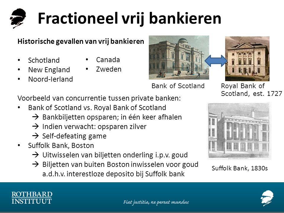 Fractioneel vrij bankieren Historische gevallen van vrij bankieren Schotland New England Noord-Ierland Voorbeeld van concurrentie tussen private banken: Bank of Scotland vs.