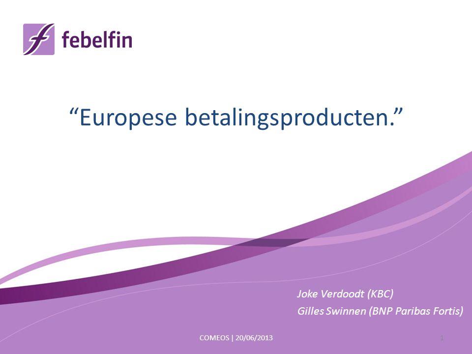 Europese betalingsproducten. Joke Verdoodt (KBC) Gilles Swinnen (BNP Paribas Fortis) COMEOS | 20/06/20131