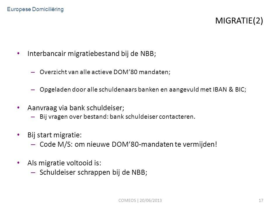 MIGRATIE(2) Interbancair migratiebestand bij de NBB; – Overzicht van alle actieve DOM'80 mandaten; – Opgeladen door alle schuldenaars banken en aangevuld met IBAN & BIC; Aanvraag via bank schuldeiser; – Bij vragen over bestand: bank schuldeiser contacteren.