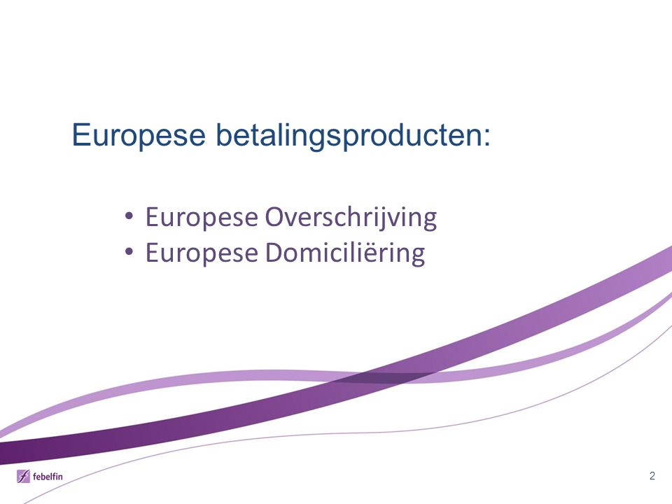 Europese betalingsproducten: 2 Europese Overschrijving Europese Domiciliëring