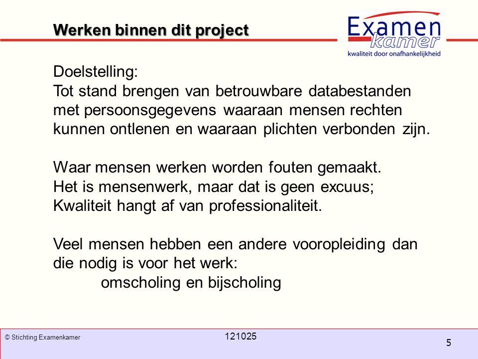 November 2008 100326 - evc5 5 © Stichting Examenkamer 121025 Doelstelling: Tot stand brengen van betrouwbare databestanden met persoonsgegevens waaraa