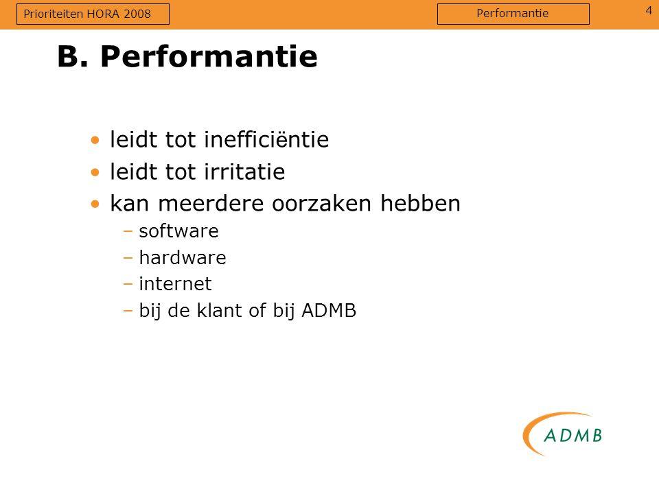 4 leidt tot ineffici ë ntie leidt tot irritatie kan meerdere oorzaken hebben –software –hardware –internet –bij de klant of bij ADMB B. Performantie P