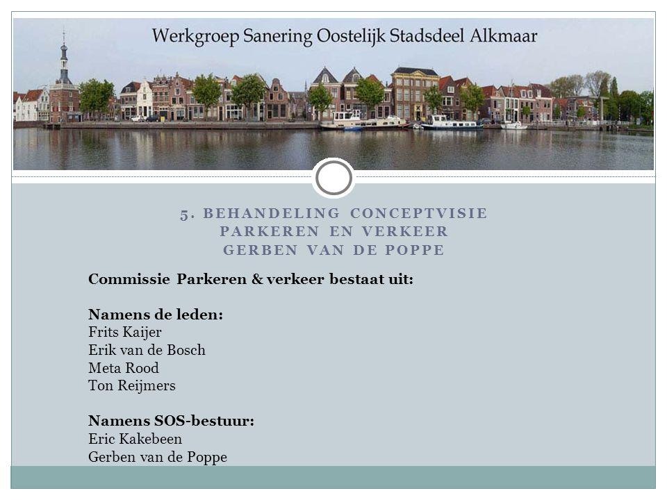 Commissie Parkeren & verkeer bestaat uit: Namens de leden: Frits Kaijer Erik van de Bosch Meta Rood Ton Reijmers Namens SOS-bestuur: Eric Kakebeen Gerben van de Poppe 5.
