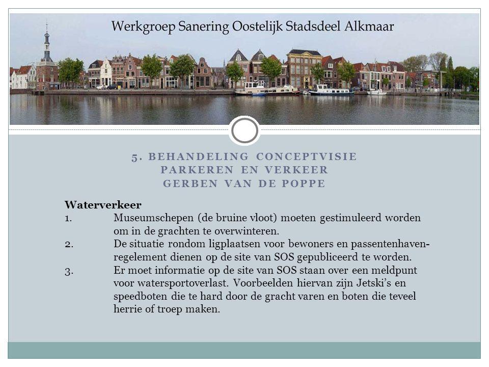 5. BEHANDELING CONCEPTVISIE PARKEREN EN VERKEER GERBEN VAN DE POPPE Waterverkeer 1.Museumschepen (de bruine vloot) moeten gestimuleerd worden om in de