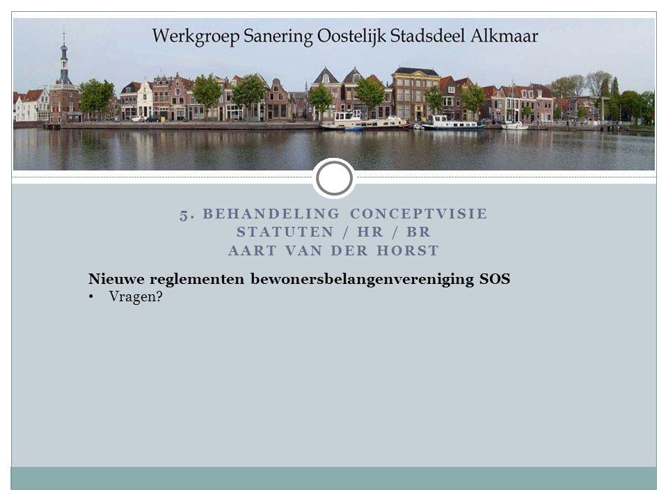 5. BEHANDELING CONCEPTVISIE STATUTEN / HR / BR AART VAN DER HORST Nieuwe reglementen bewonersbelangenvereniging SOS Vragen?