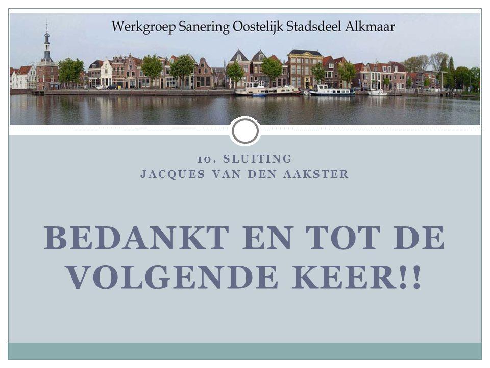 10. SLUITING JACQUES VAN DEN AAKSTER BEDANKT EN TOT DE VOLGENDE KEER!!