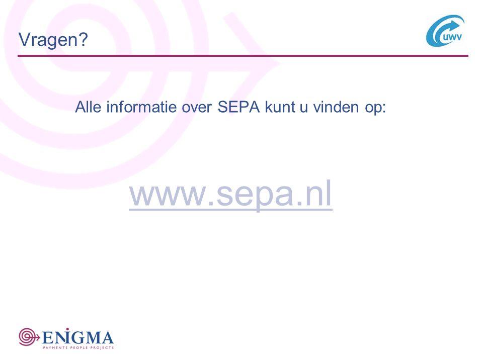 Vragen? Alle informatie over SEPA kunt u vinden op: www.sepa.nl