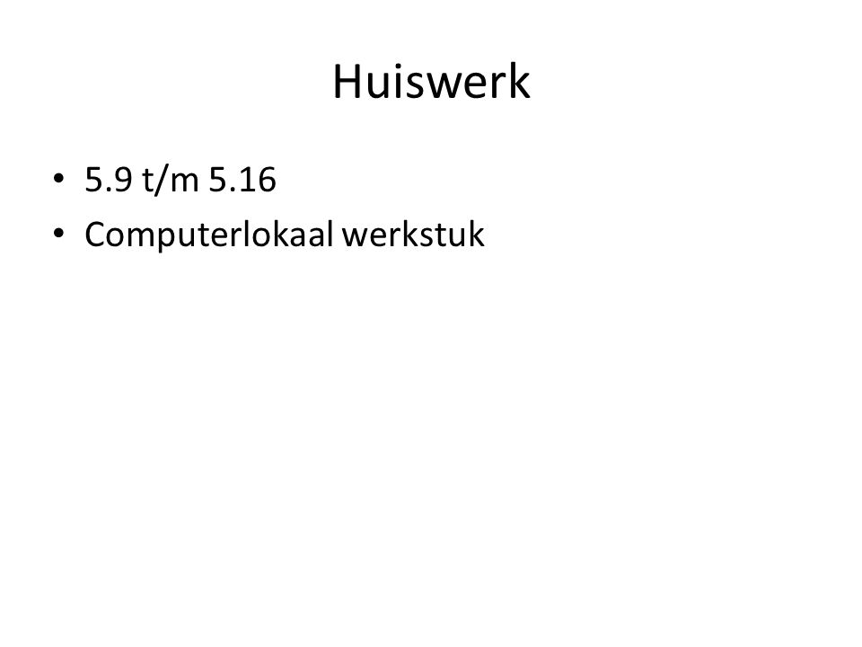 Huiswerk 5.9 t/m 5.16 Computerlokaal werkstuk