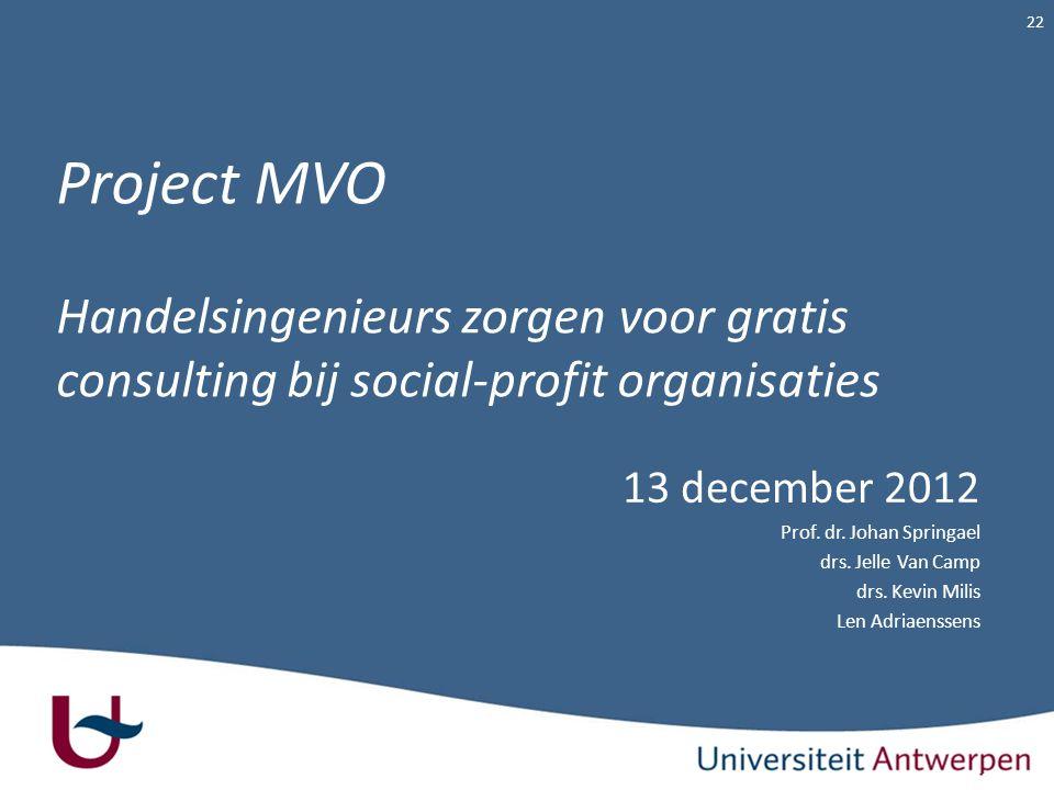 Project MVO Handelsingenieurs zorgen voor gratis consulting bij social-profit organisaties 13 december 2012 Prof. dr. Johan Springael drs. Jelle Van C