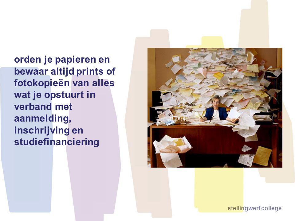 stellingwerf college orden je papieren en bewaar altijd prints of fotokopieën van alles wat je opstuurt in verband met aanmelding, inschrijving en stu