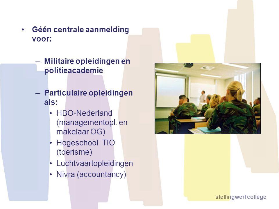 stellingwerf college Géén centrale aanmelding voor: –Militaire opleidingen en politieacademie –Particulaire opleidingen als: HBO-Nederland (management