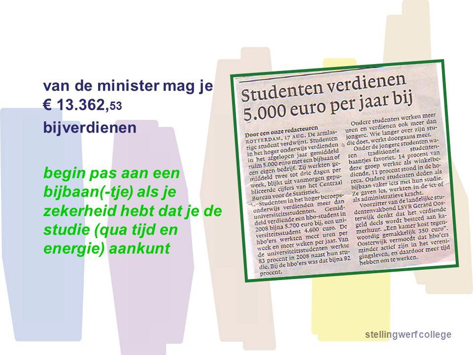 stellingwerf college van de minister mag je € 13.362, 53 bijverdienen begin pas aan een bijbaan(-tje) als je zekerheid hebt dat je de studie (qua tijd