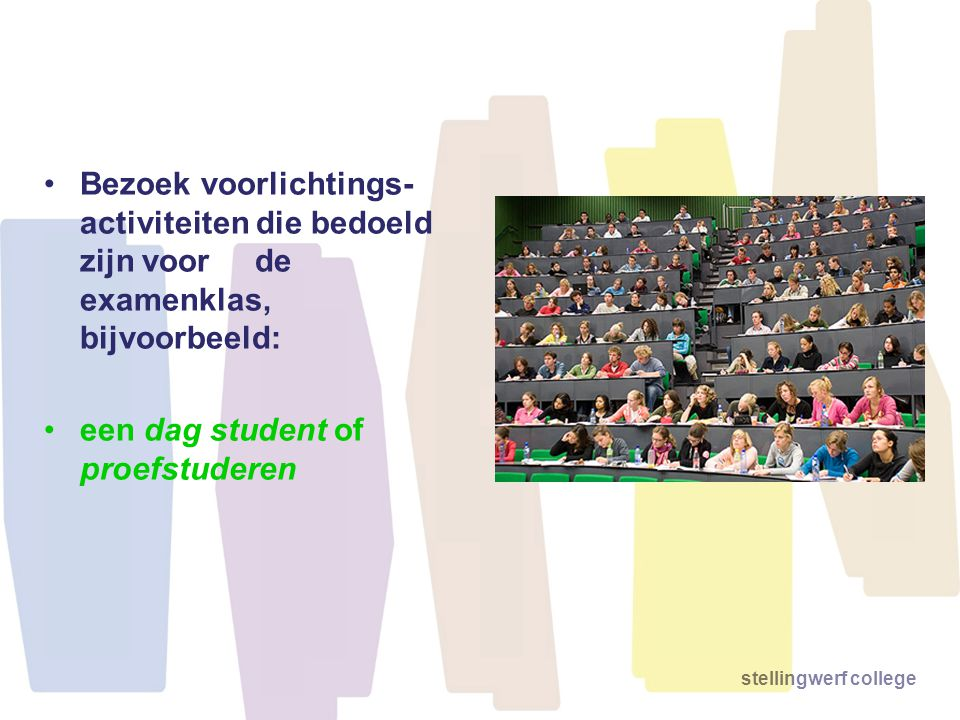 stellingwerf college Bezoek voorlichtings- activiteiten die bedoeld zijn voor de examenklas, bijvoorbeeld: een dag student of proefstuderen