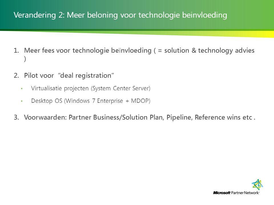 Verandering 2: Meer beloning voor technologie beinvloeding 1. Meer fees voor technologie beïnvloeding ( = solution & technology advies ) 2. Pilot voor