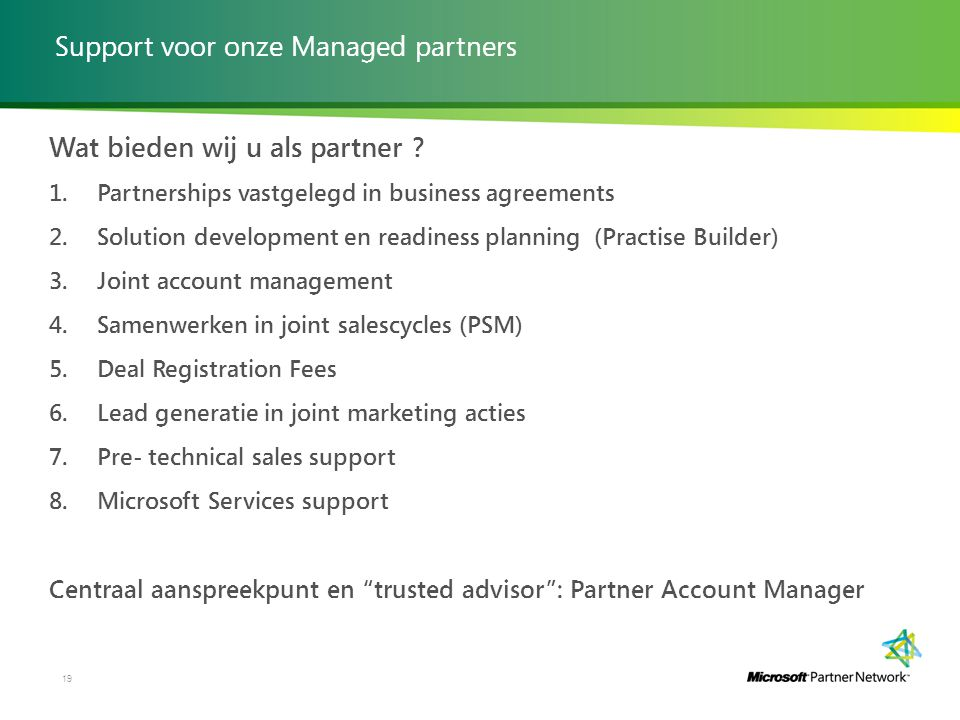 Wat bieden wij u als partner ? 1. Partnerships vastgelegd in business agreements 2. Solution development en readiness planning (Practise Builder) 3. J