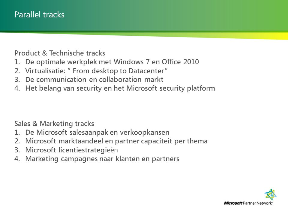 "Parallel tracks Product & Technische tracks 1. De optimale werkplek met Windows 7 en Office 2010 2. Virtualisatie: "" From desktop to Datacenter"" 3. De"