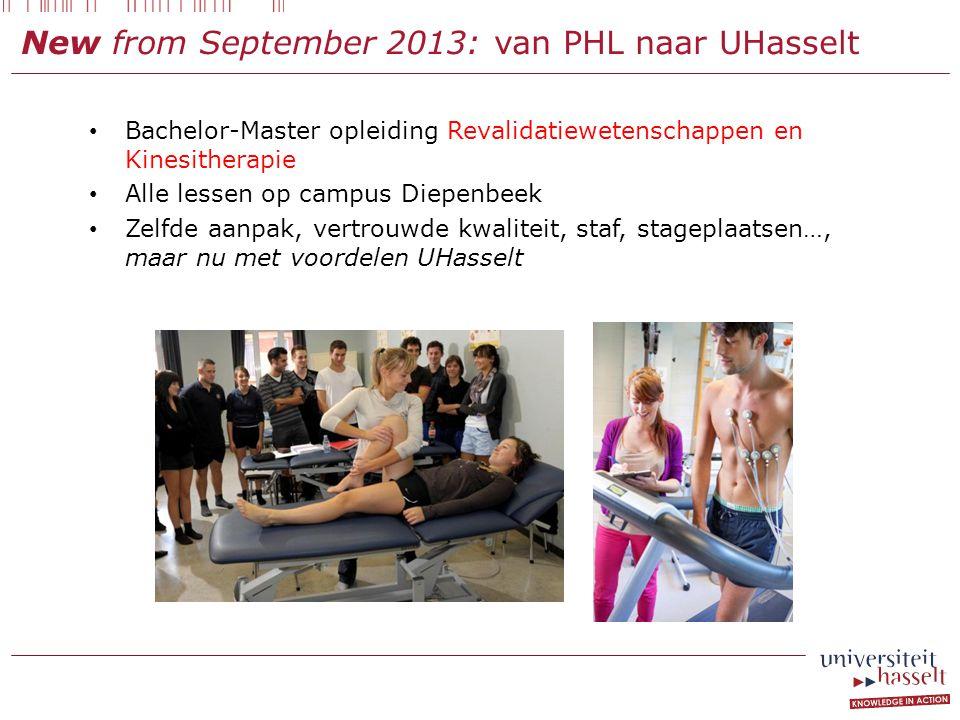 New from September 2013: van PHL naar UHasselt Bachelor-Master opleiding Revalidatiewetenschappen en Kinesitherapie Alle lessen op campus Diepenbeek Z
