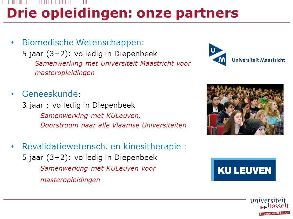 Drie opleidingen: onze partners Biomedische Wetenschappen : 5 jaar (3+2): volledig in Diepenbeek Samenwerking met Universiteit Maastricht voor mastero