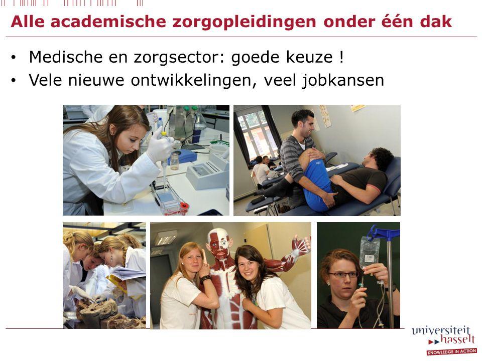 Alle academische zorgopleidingen onder één dak Medische en zorgsector: goede keuze ! Vele nieuwe ontwikkelingen, veel jobkansen