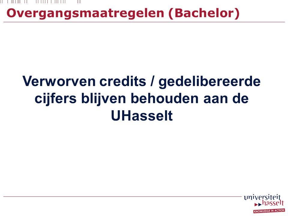 Overgangsmaatregelen (Bachelor) Verworven credits / gedelibereerde cijfers blijven behouden aan de UHasselt