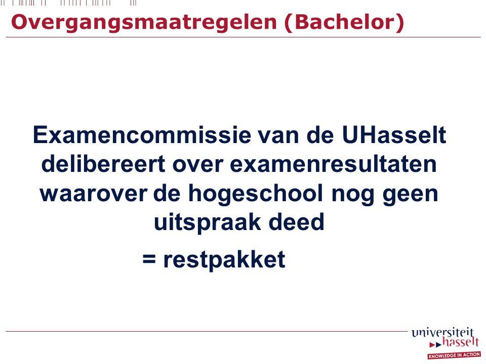 Overgangsmaatregelen (Bachelor) Examencommissie van de UHasselt delibereert over examenresultaten waarover de hogeschool nog geen uitspraak deed = res