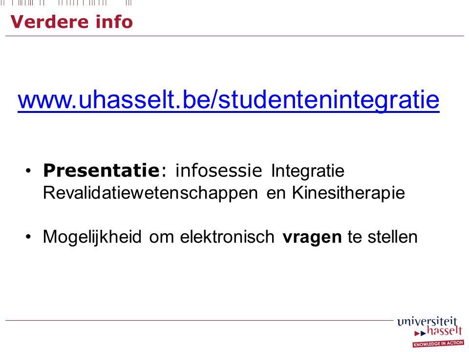 Verdere info www.uhasselt.be/studentenintegratie Presentatie: infosessie Integratie Revalidatiewetenschappen en Kinesitherapie Mogelijkheid om elektro
