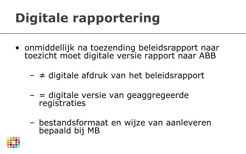 Digitale rapportering onmiddellijk na toezending beleidsrapport naar toezicht moet digitale versie rapport naar ABB –≠ digitale afdruk van het beleids