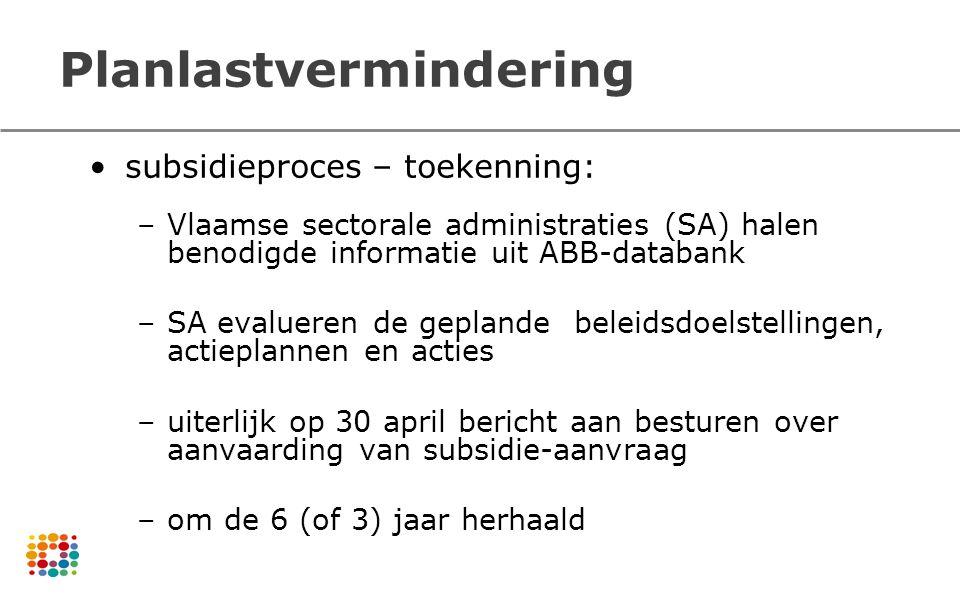 Planlastvermindering subsidieproces – toekenning: –Vlaamse sectorale administraties (SA) halen benodigde informatie uit ABB-databank –SA evalueren de