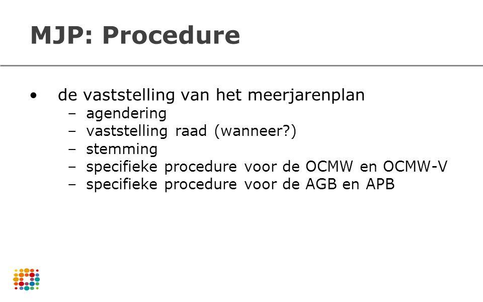 MJP: Procedure de vaststelling van het meerjarenplan –agendering –vaststelling raad (wanneer?) –stemming –specifieke procedure voor de OCMW en OCMW-V